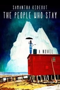 The People Who Stay by Samantha Rideout