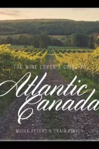 Wine Lover's Guide to Atlantic Canada by Moira Peters and Craig Pinhey
