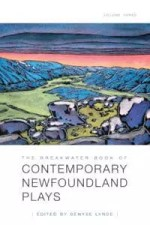 The Breakwater Book of Contemporary Newfoundland Plays: Volume 3