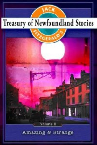 Jack Fitzgerald's Treasury of Newfoundland Stories, Volume II: Amazing and Strange