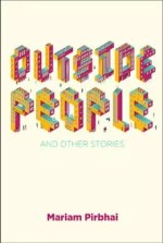 Outside People and Other Stories by Mariam Pirbhai