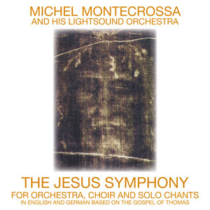 CD-Cover: The Jesus Symphony by Michel Montecrossa and his Lightsound Orchestra