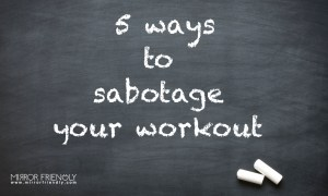 5 Ways to Sabotage Your Workout