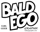 Earl Geier Bald Ego Graphix