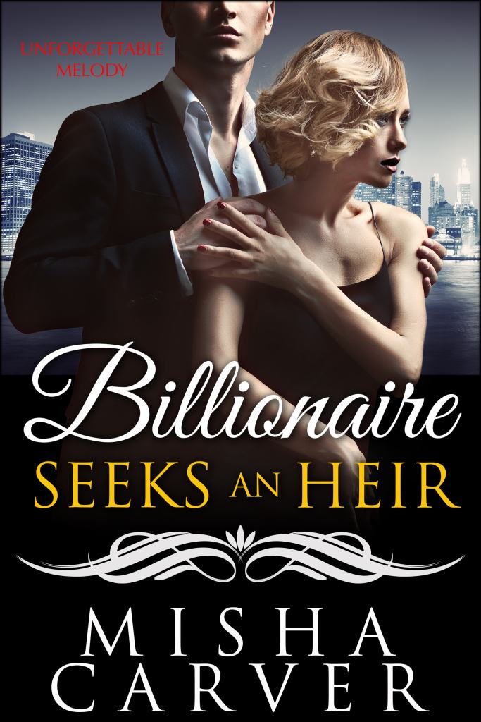 Billionaire Seeks An Heir: Unforgettable Melody by Misha Carver