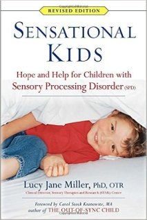 Sensational Kids: Hope and Help for Children with Sensory Processing Disorder (SPD) by Lucy Jane Miller An excellent book by Dr. Lucy Miller about Children with Sensory Processing Disorder. Geared toward both the medical community and parents. Explains the different subtypes of the disorder and includes peer reviewed research.