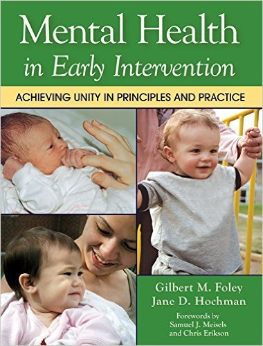 Mental Health in Early Intervention: Achieving Unity in Principles and Practice by Dr. Gilbert Foley A wonderful book written by Dr. Gilbert Foley, a pioneer in the field of infant mental health and how the neurophysiological and emotional states develop, with emphasis on how infants integrate auditory, visual, tactile, etc. information to make sense of their cognition and of the world.