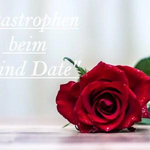 Katastrophen beim Blind Date
