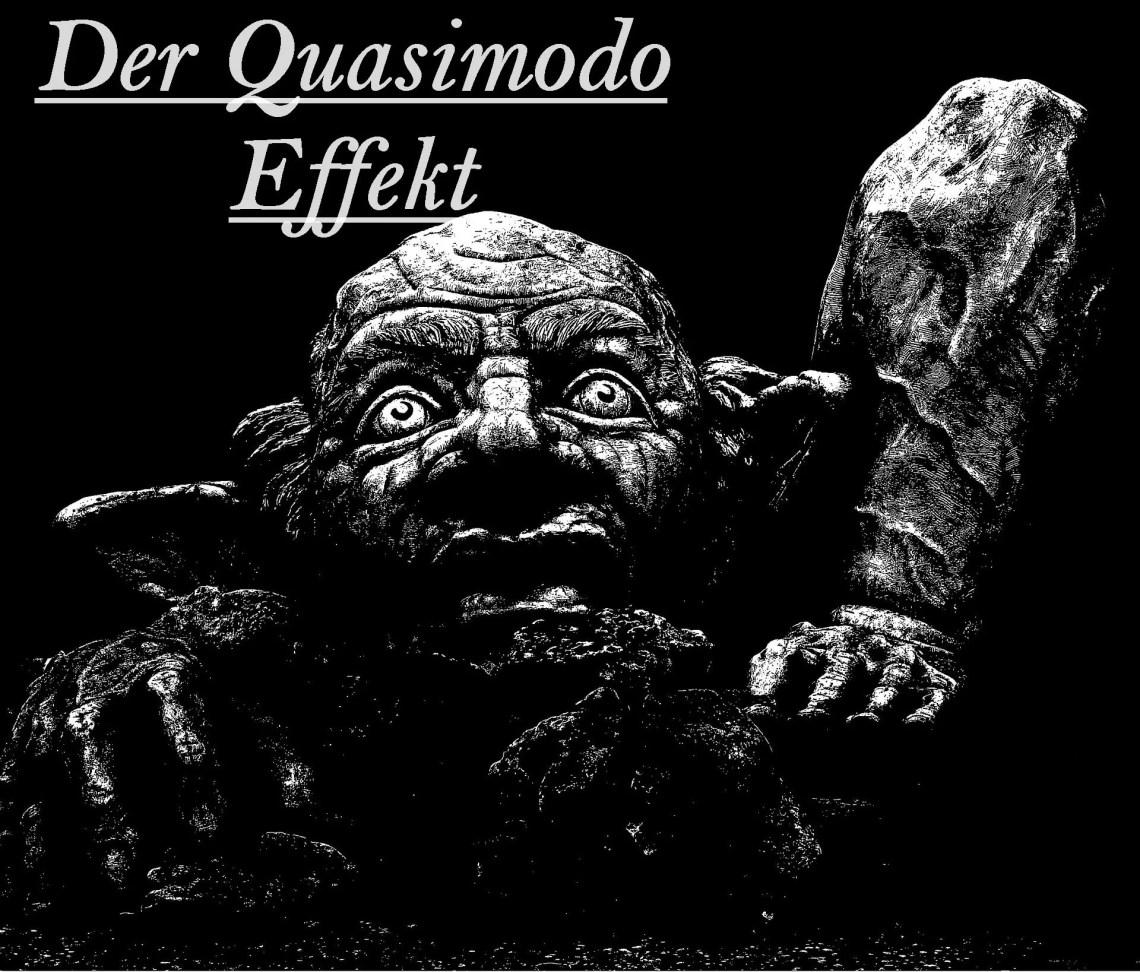 Der Quasimodo Effekt