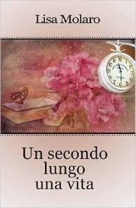 un secondo lungo una vita, di Lisa Molaro