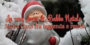 La vera storia di Babbo Natale - Santa Claus fra leggenda e realtà