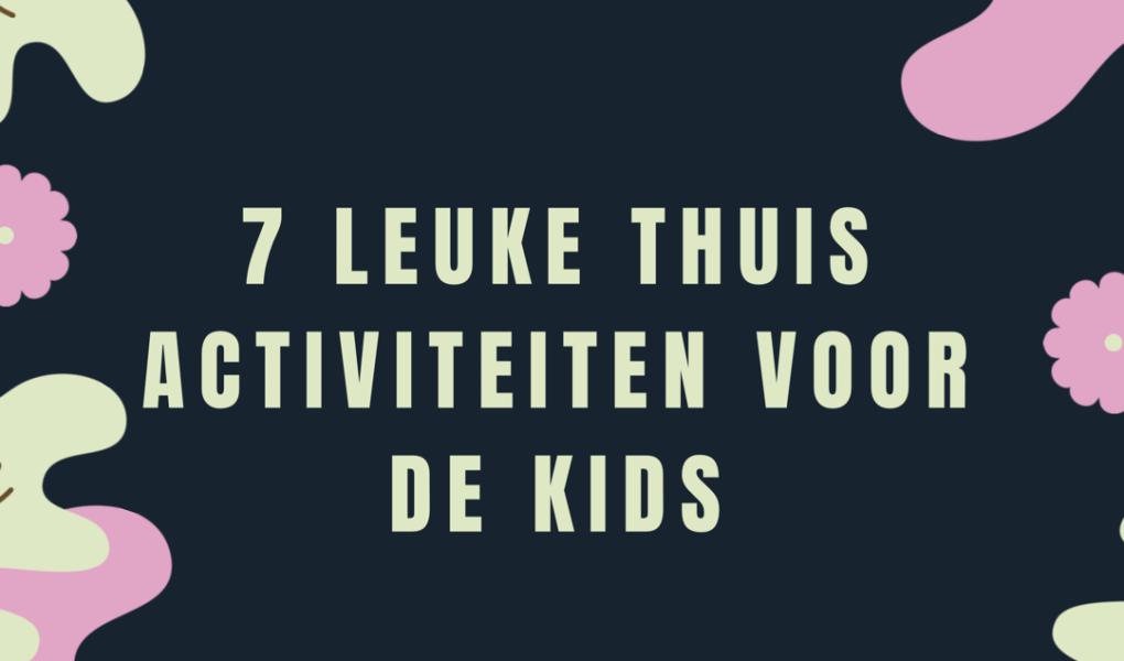 Spiksplinternieuw 7 leuke thuis activiteiten voor de kids - My Dudelicious life QS-78