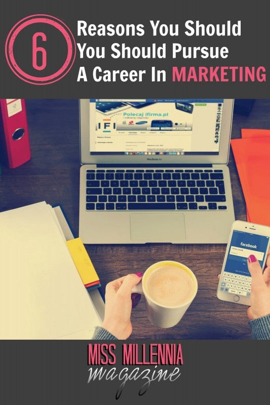 6 Reasons You Should Pursue A Career in Marketing