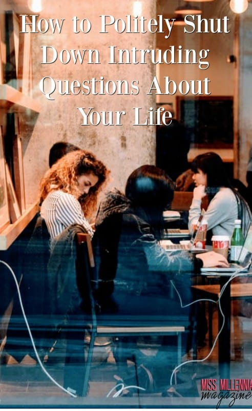 how-to-politely-shut-down-intruding-questions-about-your-life