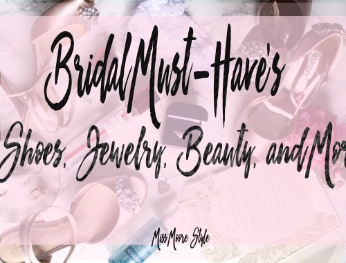 Bridal Must Have's: Shoes, Jewelry, Beauty, and More!