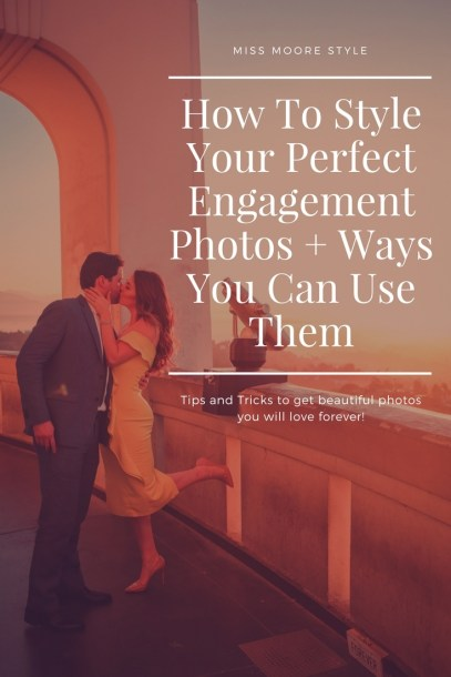 How To Style Your Perfect Engagement Photos + Ways You Can Use Them
