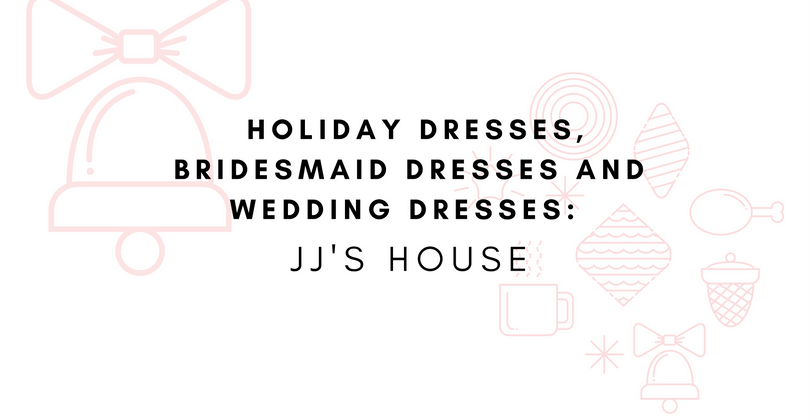 Affordable Holiday Dresses, Bridesmaid Dresses and Wedding Dresses: JJ's House