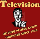 television_helping_people_avoid_thinking_since_1936