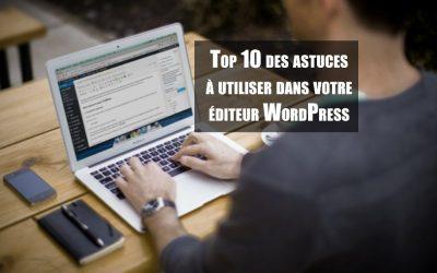Top 10 des astuces indispensables de l'éditeur WordPress