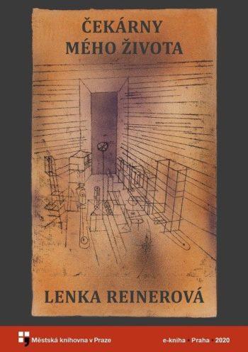 Lenka Reinerová - Čekárny mého života