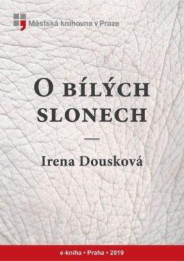 Irena Dousková: O bílých slonech