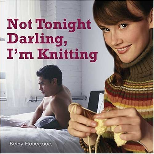Not tonight darling, I'm knitting