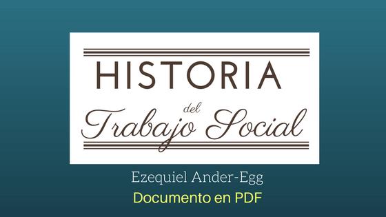 Historia del Trabajo Social;Ezequiel Ander Egg.