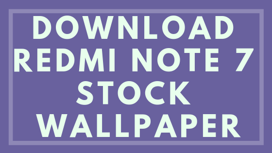 DOWNLOAD REDMI NOTE 7 STOCK WALLPAPER