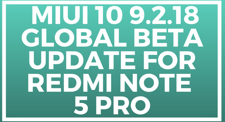 MIUI 10 9.2.18 GLOBAL BETA UPDATE FOR REDMI NOTE 5 PRO