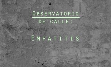 Observatorio de calle: Empatitis