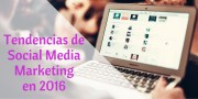 Social Media Marketing en 2016: ¿Qué funcionará y qué no?