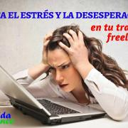 evita-estrés-excesivo-desesperacion-en-trabajo-freelance-mi-vida-freelance