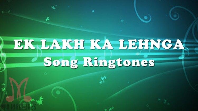 Ek Lakh Ka Lehnga Song Ringtone by Akshara Singh