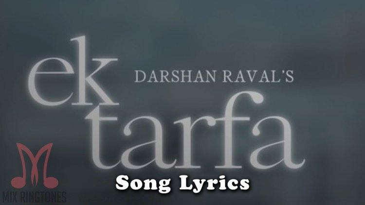 Darshan Raval - Ek Tarfa Song Lyrics