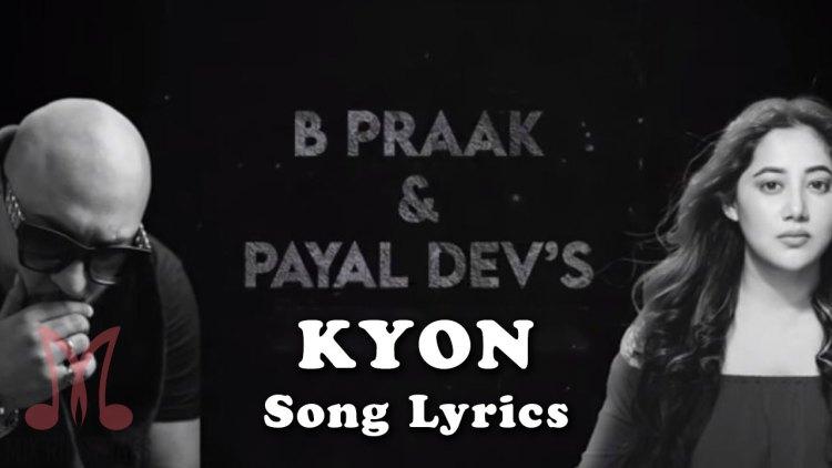 B Praak And Payal Dev - Kyon Song Lyrics