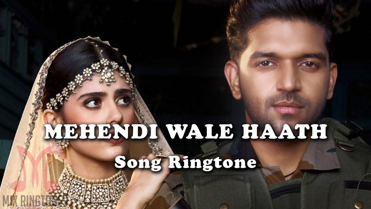 Mehendi Wale Haath Song Ringtone By Guru Randhawa