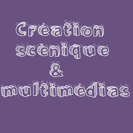 Création scènique & multimédias