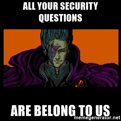 All your security questions are belong to us