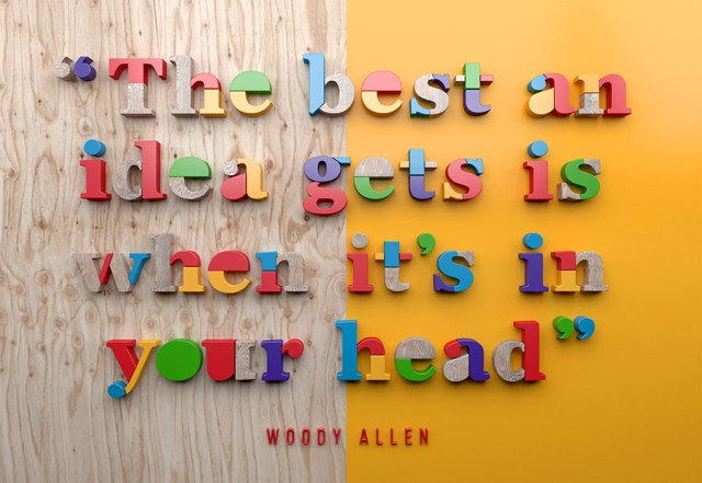 """The best an idea gets is when it's in your head by Woody Allen""  by Muokkaa  