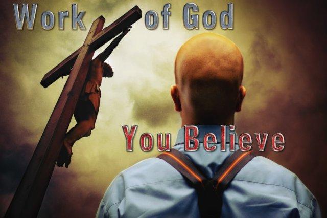 John 6:28, 29 Believe