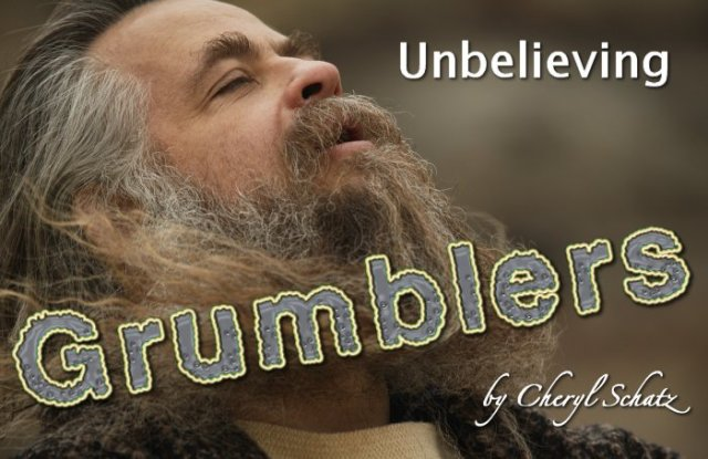 Unbelieving grumblers on The Giving blog by Cheryl Schatz