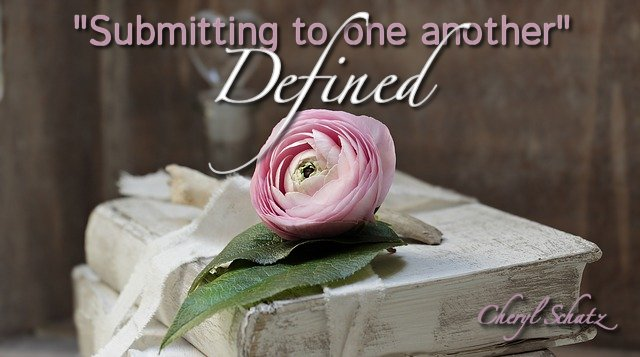 Submitting to one another defined - Women in Ministry blog by Cheryl Schatz