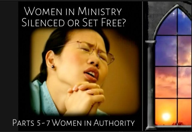Women in Ministry Silenced or Set Free? Parts 5-7 Women in Authority