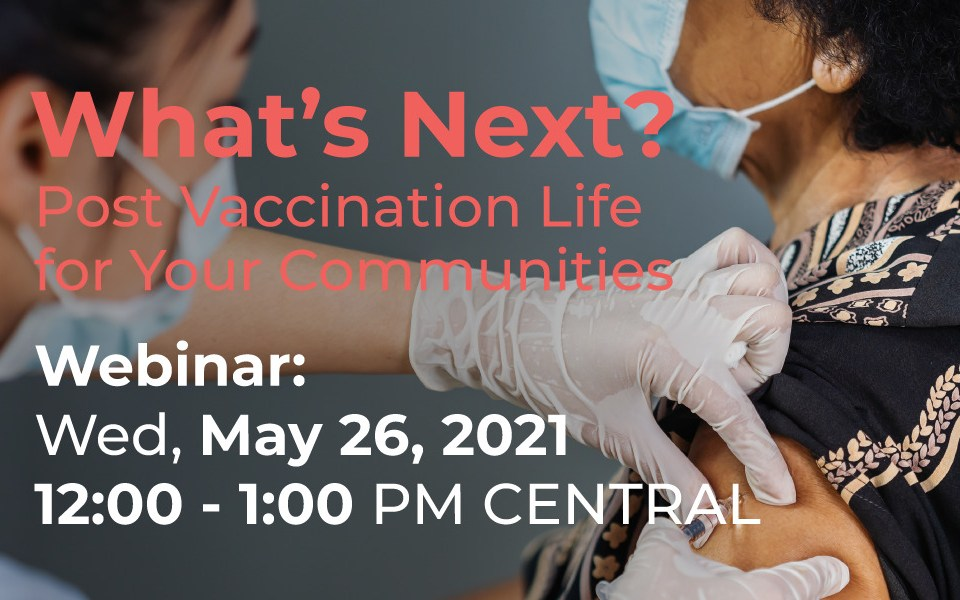 Post Vaccine Life for Communities Webinar