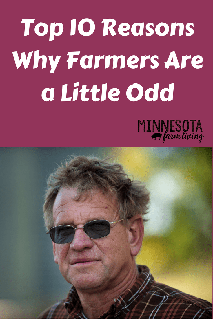 Farmers are very unique. But there are just things about them that are unique and makes them a little odd.