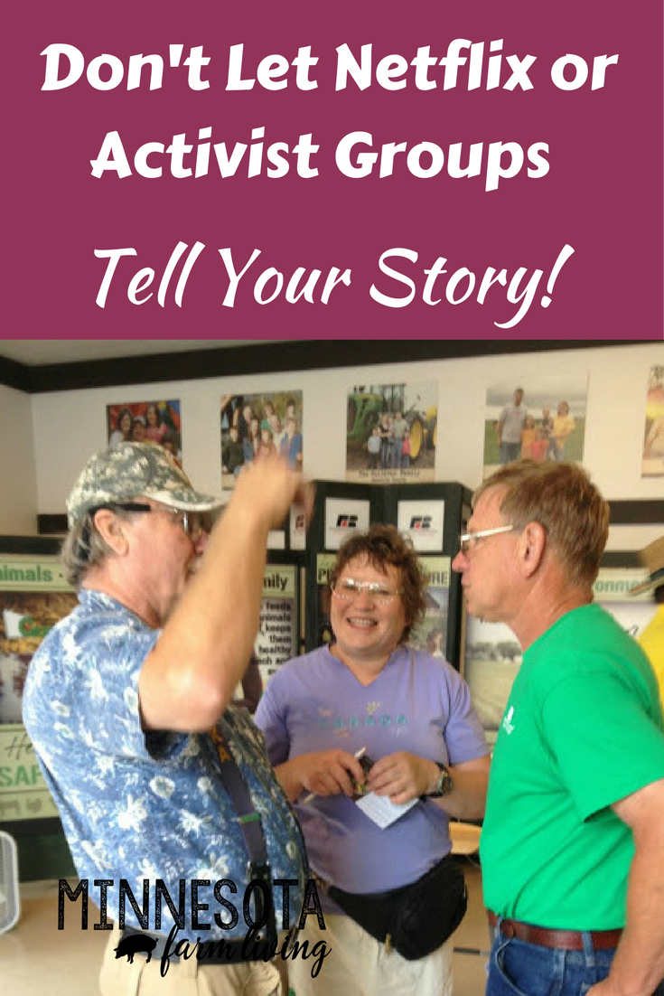 Farmers need to tell their story and not allowing Netflix or activist groups. Telling your story means talking about what you do and why you do it.