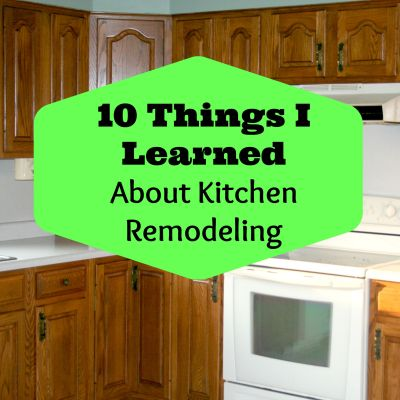 10 Things I Learned About Kitchen Remodeling