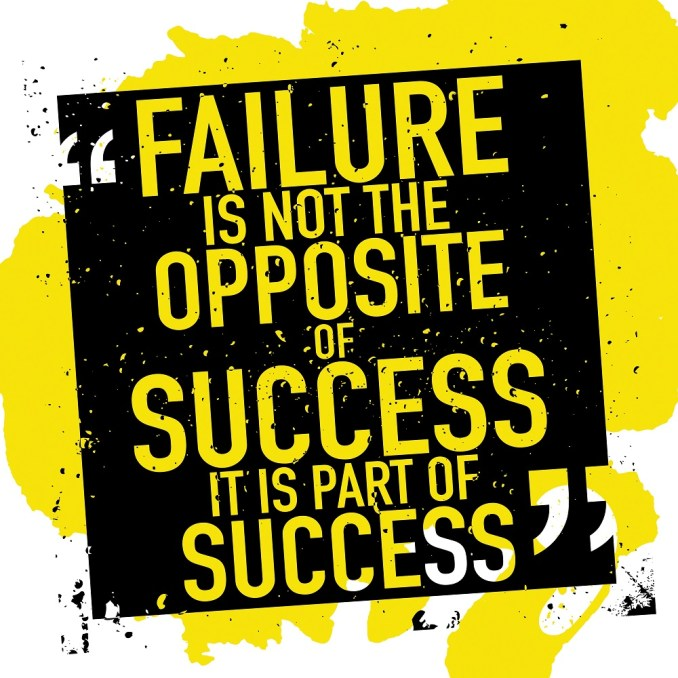 Failure is not the opposite of success it is part of success