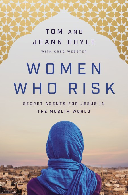 'Women Who Risk: Secret Agents for Jesus in the Muslim World' by Tom and Joann Doyle