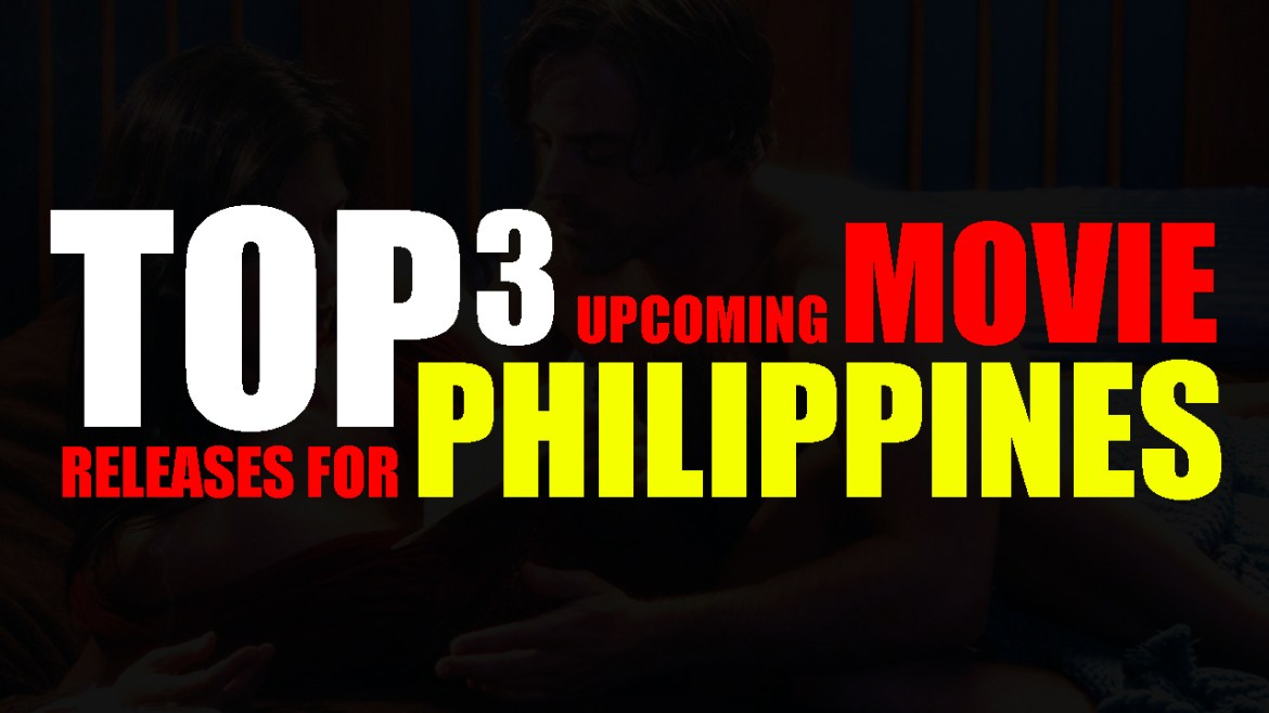Top 3 Upcoming Movies in the Philippines